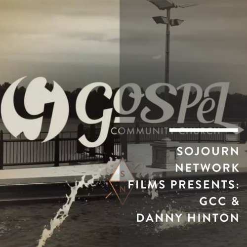 Sojourn+Network+Films+-+Gospel+Community+Church+&+Danny+Hinton.png