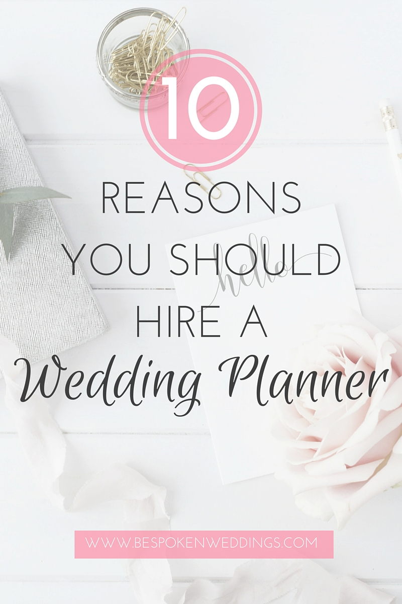 10 Reasons Why You Should Hire a Wedding Planner | Bespoken www.bespokenweddings.com