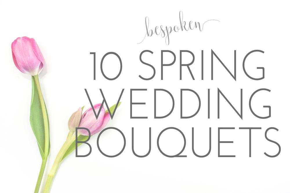 10 Spring Wedding Bouquets | Bespoken www.bespokenweddings.com
