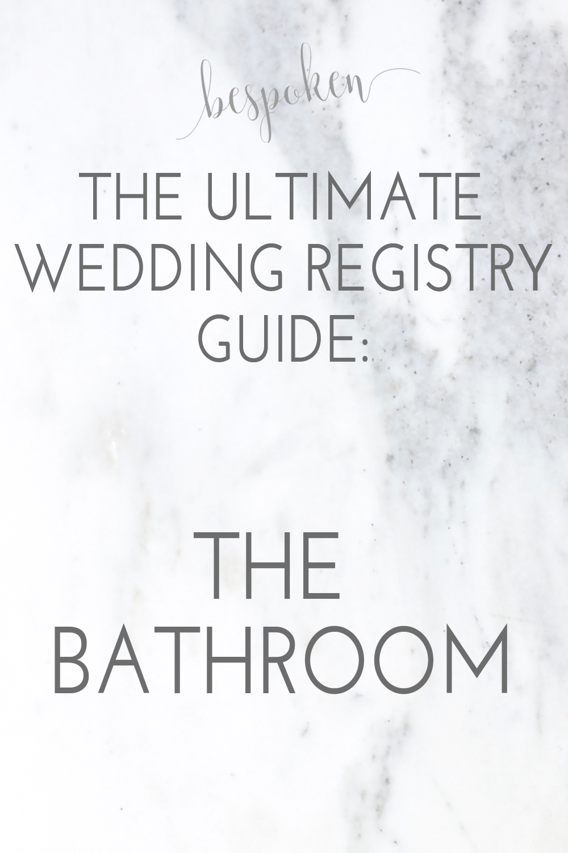 The Ultimate Wedding Registry Guide:  The Bathroom | Bespoken www.bepsokenweddings.com
