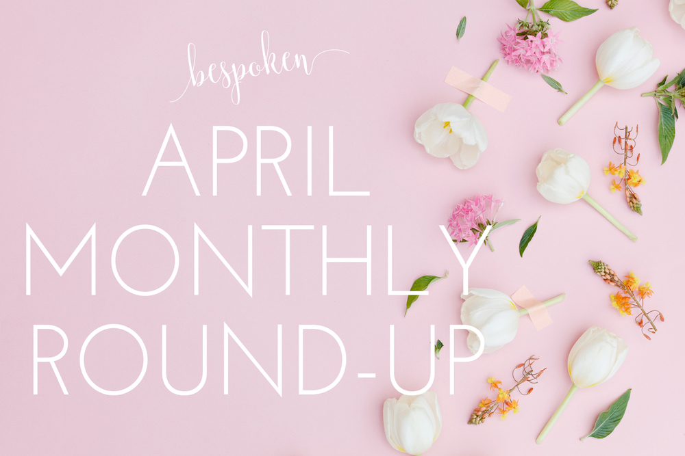 April Favorites | Monthly Round-Up | Bespoken Wedding Planner