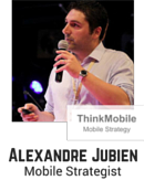 Alexandre Jubien, Mobile Strategist, ThinkMobile