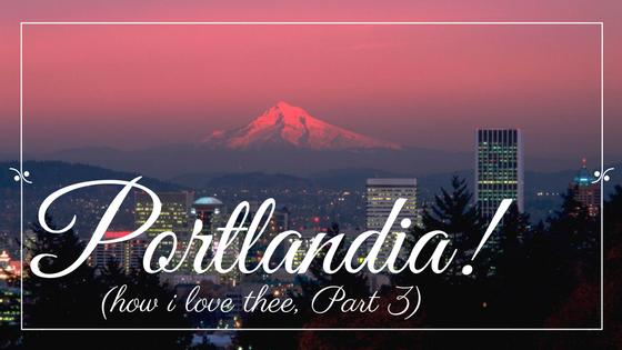 Portlandia (Blog, Part III) (1).png
