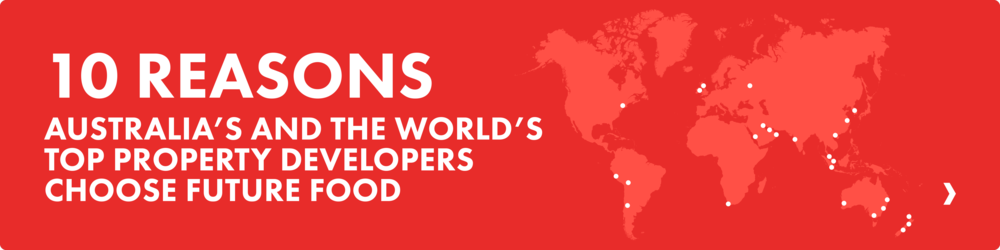 10 reasons Australia's and the world's top property developers choose Future Food. Learn more.