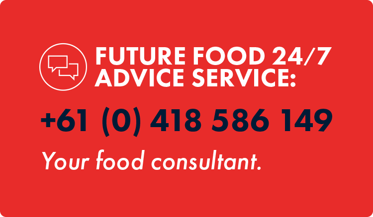 Future Food 24/7 consultant advice service: +61 (0) 418 586 149. Your food consultant.