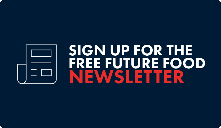 Sign up for the Future Food newsletter.