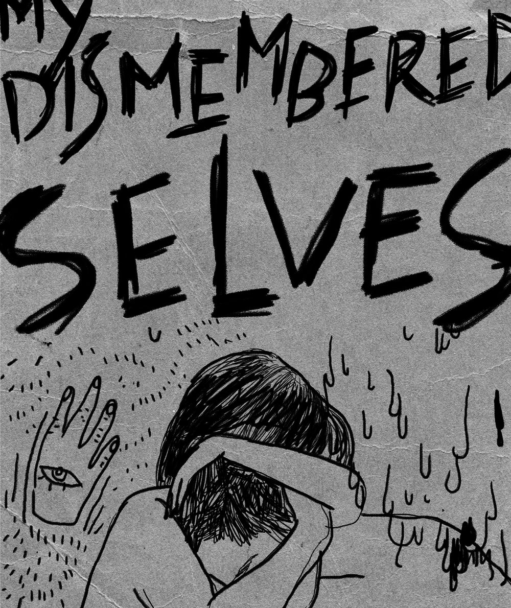 My Dismembered Selves (2017)  Zine, 10 pages, Digital