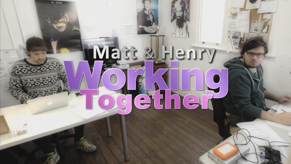 Matt & Henry Working Together