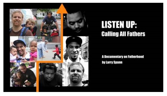 LISTEN UP: CALLING ALL FATHERS DOCUMENTARY This is a compelling documentary of the of the joys and struggles of fatherhood. Holywood Productions, LLC Approximate Running Time: 50 min. ON SALE NOW! TO PURCHASE: CLICK HERE VIEW TRAILER: CLICK HERE VIEW INTERVIEW WITH CNN'S DON LEMON: CLICK HERE