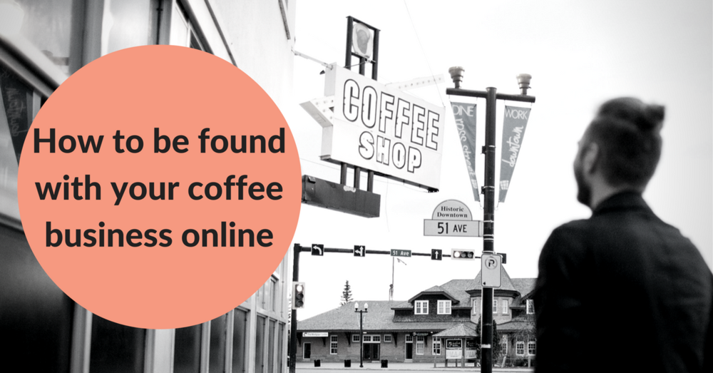 Help your customers connect with your coffee business online by using search engine optimization, Google My Business and rating platforms.