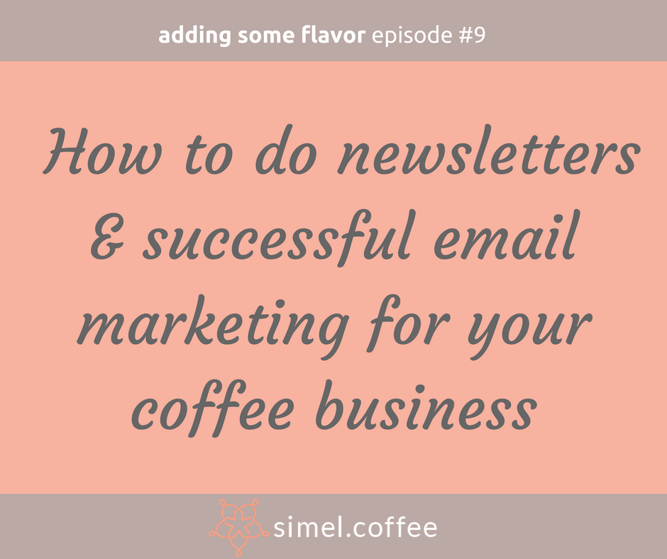 How can you do successful email marketing and write great newsletters for the subscribers of your coffee business