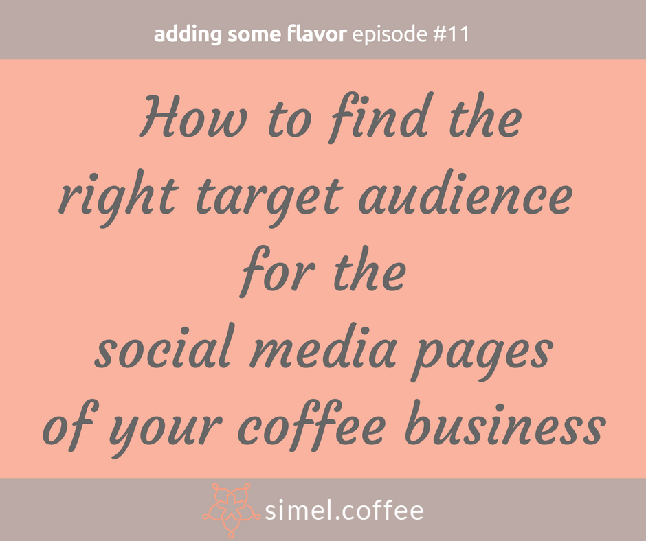 Be successful with social media by finding the right fan target audience for your coffee business.