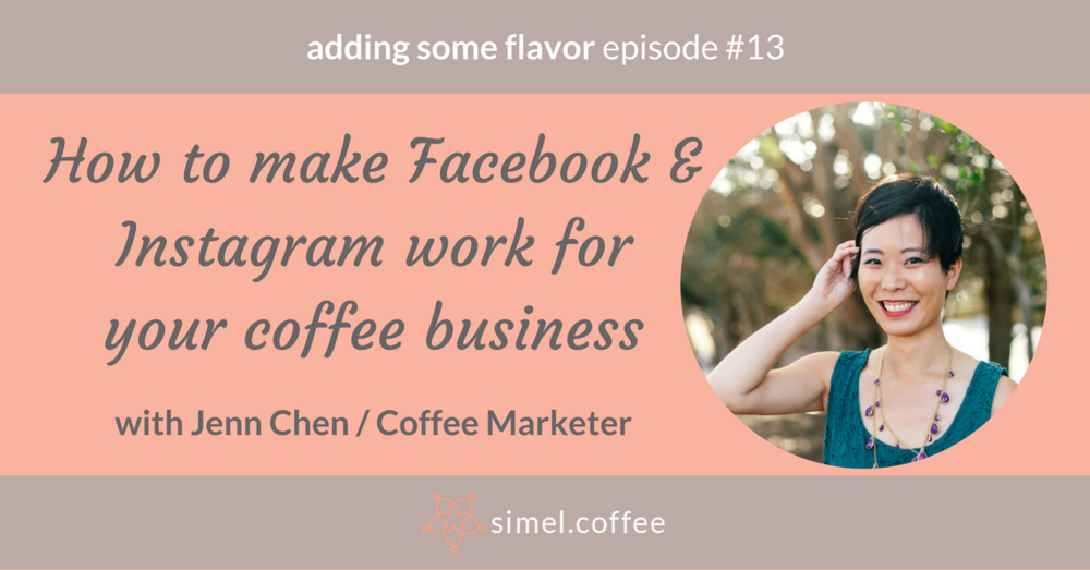 How can you make Facebook and Instagram work for your coffee business? Podcast episode with Jenn Chen, Coffee Marketer from San Francisco.