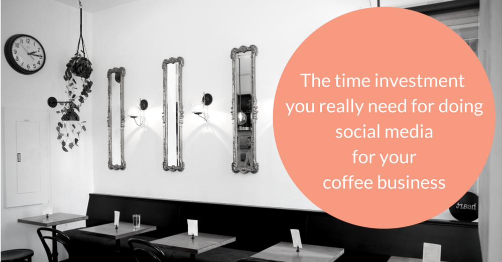 This is the time investment you really need to make for doing social media for your coffee business