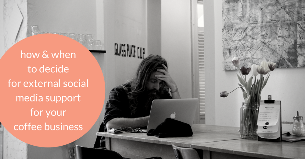 Are you wondering, if you should be getting external support for the social media pages of your coffee business? Read here, how & when to decide for support.
