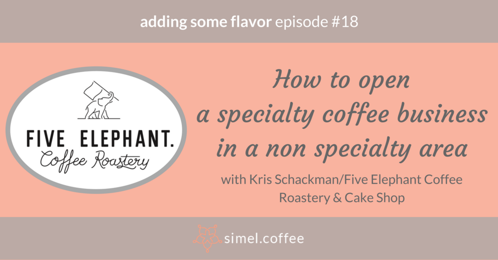 Interview with Kris Schackman, Five Elephant Coffee Roastery: How to open a specialty coffee business in a non specialty area in the new podcast episode of 'adding some flavor | a coffee marketing podcast'.