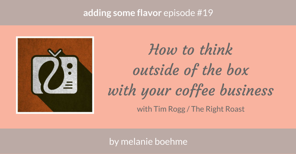 Podcast episode with Tim Rogg from 'The Right Roast' for Adding some flavor | a coffee marketing podcast'.