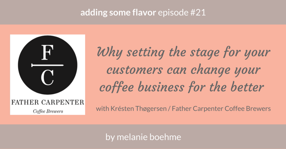 adding some flavor episode number 21 with Kresten Thogersen of Father Carpenter Coffee Brewers of Berlin.