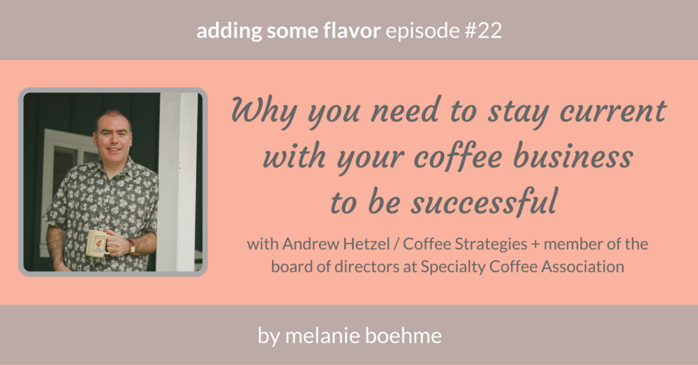 adding some flavor | a coffee marketing podcast with Andrew Hetzel / Coffee Strategies + member of the board of directors at SCA