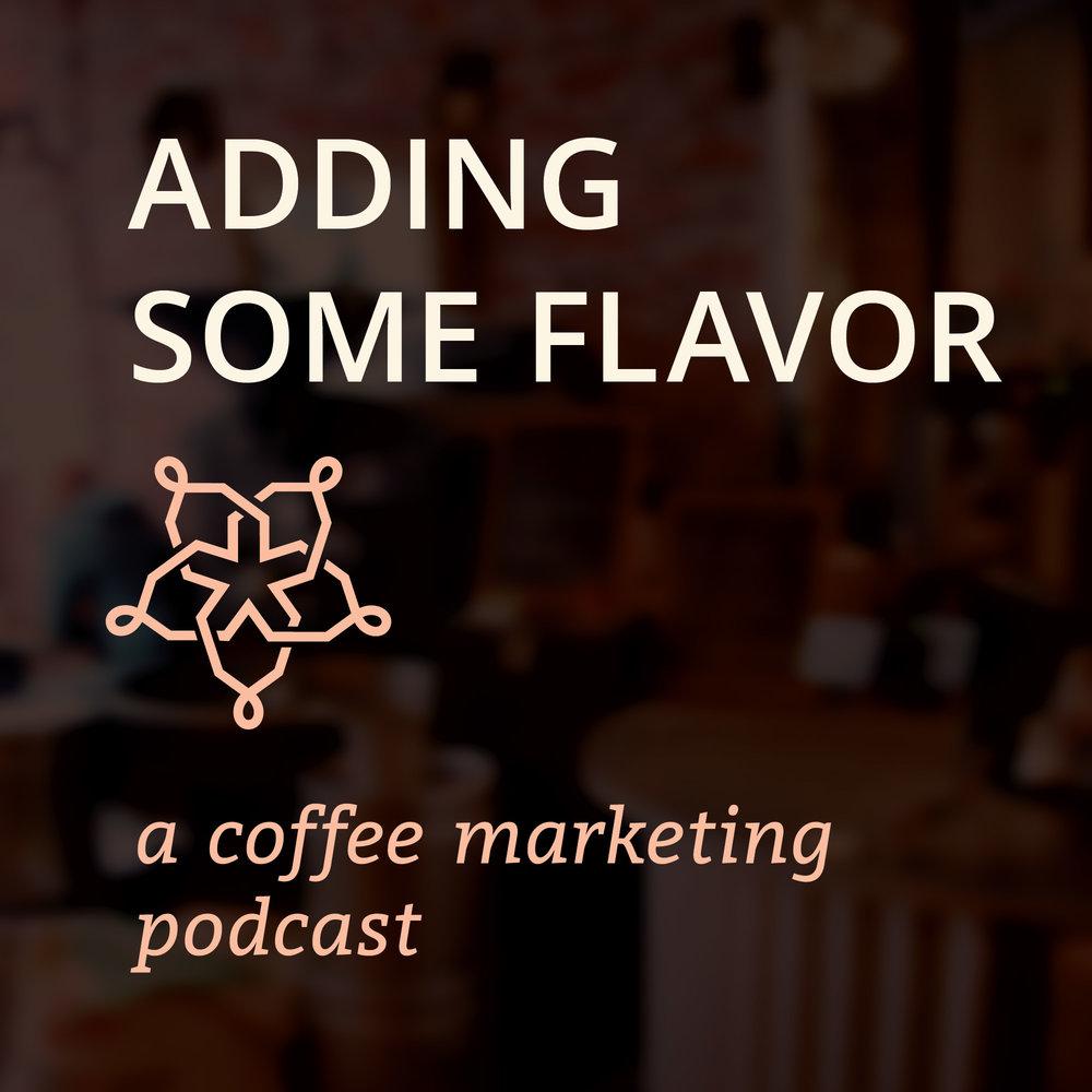 adding some flavor | a coffee marketing podcast by Melanie Boehme, Coffeepreneur.
