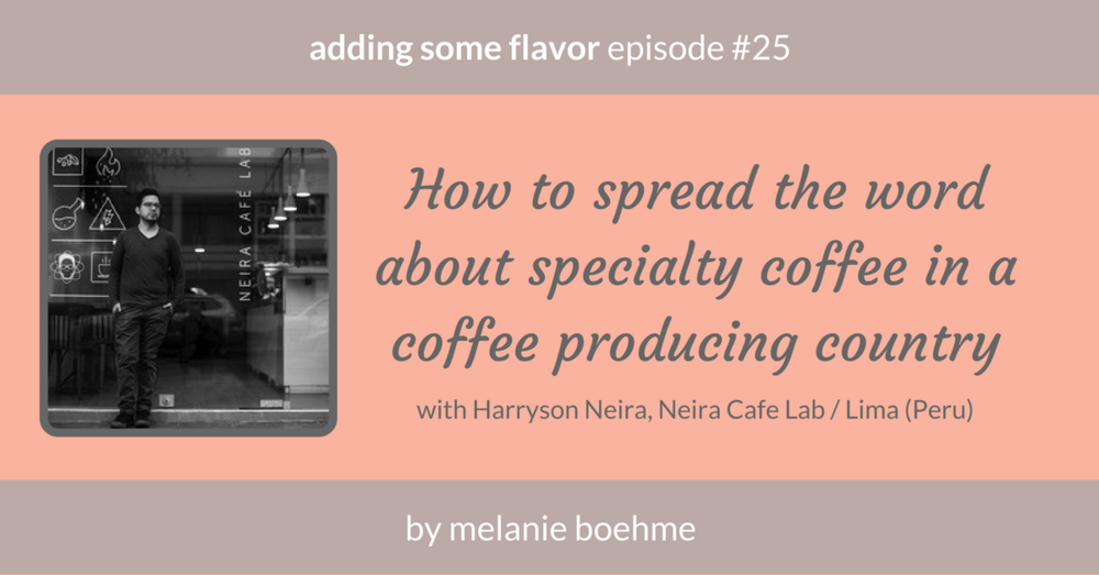 Harrysson Neira, Neira Cafe Lab, Lima/Peru in the podcast 'adding some flavor | a coffee marketing podcast' by Melanie Boehme