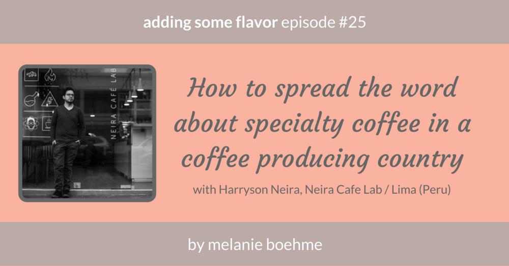 Harrysson Neira, Neira Cafe Lab, Lima/Peru in the podcast 'adding some flavor | a coffee marketing podcast' by Melanie Boehme
