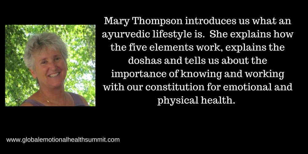 Mary Thompson introduces us what an ayurvedic lifestyle is. She explains how the five elements work, explains the doshas and tells us about the importance of knowing and working with our constitution for emotional an.jpg