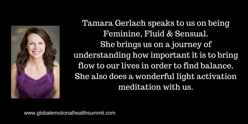 Tamara Gerlach speaks to us on being Feminine, Fluid & Sensual. She brings us on a journey of understanding how important it is to bring flow to our lives in order to find balance.She also does a wonderful light acti.jpg