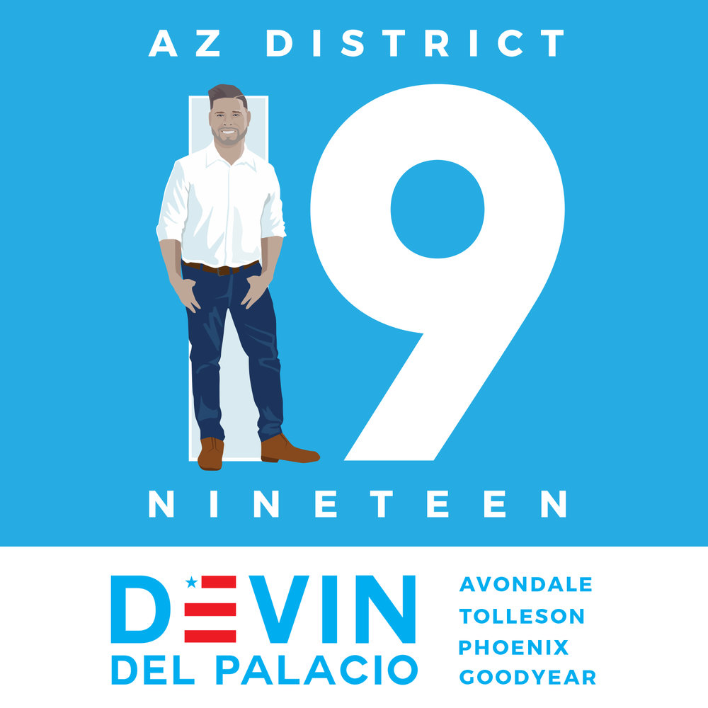"""District 19""  I strategized with   Arizona   House of Representatives candidate  Devin del Palacio  to develop this graphics   campaign that appeals to people's sense of neighborhood belonging. We reasoned that most people don't even know their legislative district number, but if they were made aware of it they would feel as if it was their ""home team"" and associate Devin with AZ District 19."