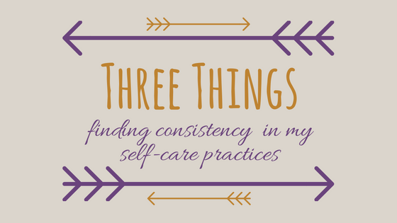 finding consistency in my self-care practices