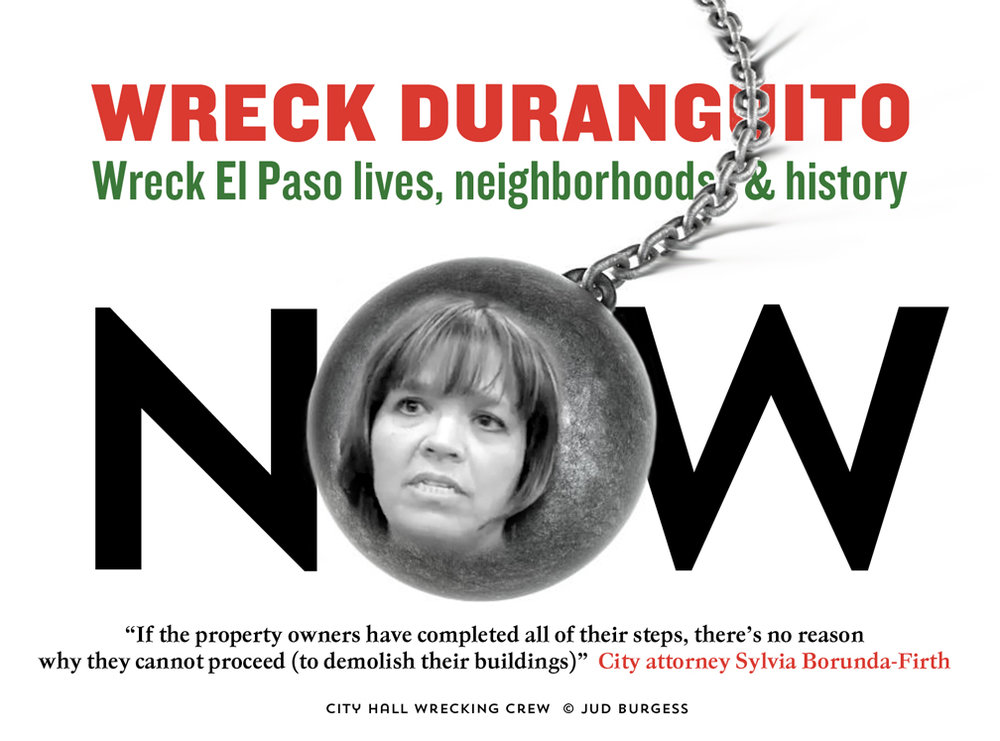 This graphic editorial by Jud Burgess / James No Bond includes the face of City Attorney Sylvia Borunda-Firth who is leading the charge along with the mayor and City Council to destroy Duranguito and its irreplaceable El Paso history.  The El Paso Times understandably would not print it with Borunda-Firth's face, so I revised it and it printed without her face.