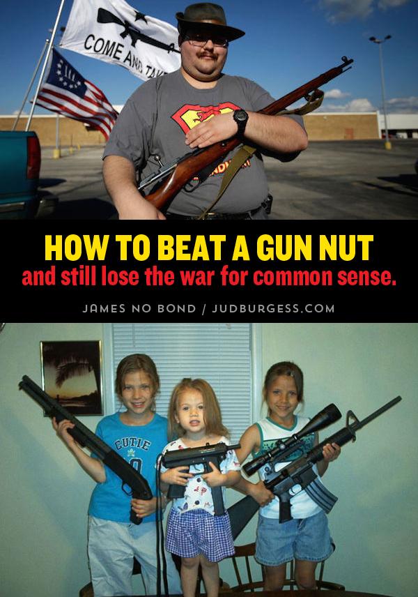 how to beat a gun nut © Jud Burgess