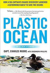 PLASTIC OCEAN: How a Sea Captain's Chance Discovery Launched a Determined Quest to Save the Oceans    By Captain Charles Moore with Cassandra Phillips    (Avery, October 27, 2011, Hardcover and Paperback; Avery, 2012 with added chapter)