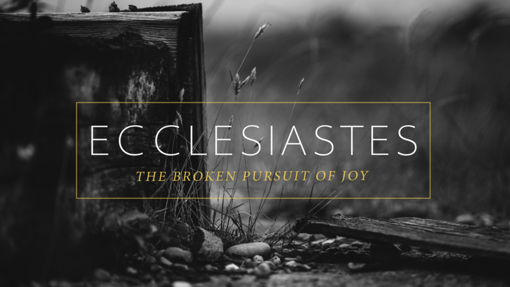 Ecclesiastes: The Broken Pursuit of Joy (2017)