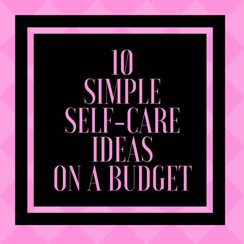 10 Simple Self-Care Ideas on a Budget