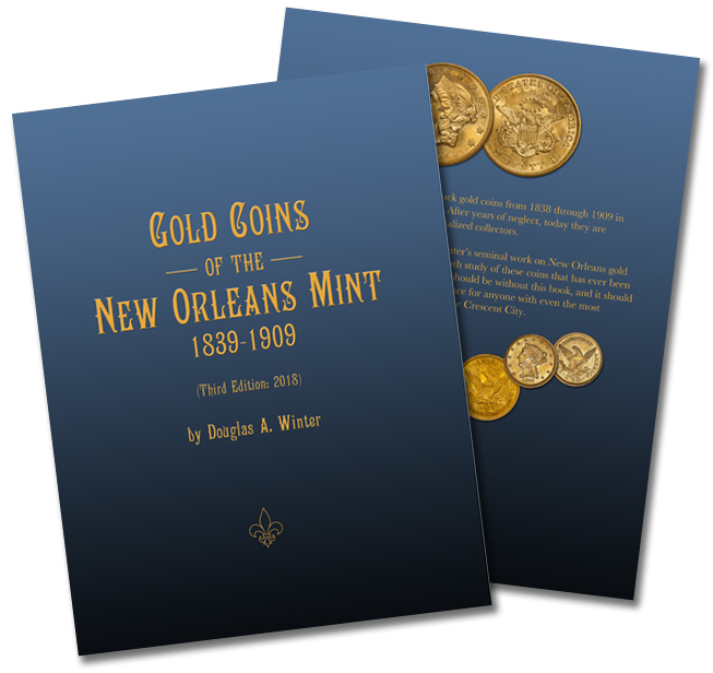 Gold Coins of the New Orleans Mint 1839-1909 Third Edition, by Douglas A. Winter, coming soon