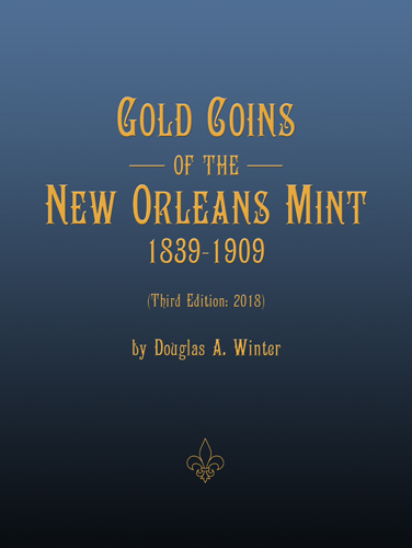 Gold Coins of the New Orleans Mint 1839-1909, Third Edition