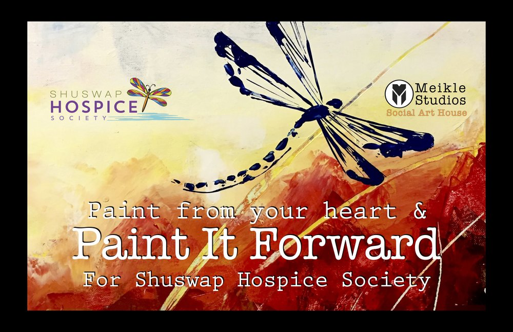 Paint From Your Heart - BENEFIT Entire Communities! With a fundraiser Paint Night for the Shuswap Hospice Society. Let's paint the Dragonfly.Date: Thursday, May 24, 2018  Time: 7:00-9:00pm                   Location: Meikle Studios                   Price: $50/ guest - 50% of proceeds donated to Shuswap Hospice Society.