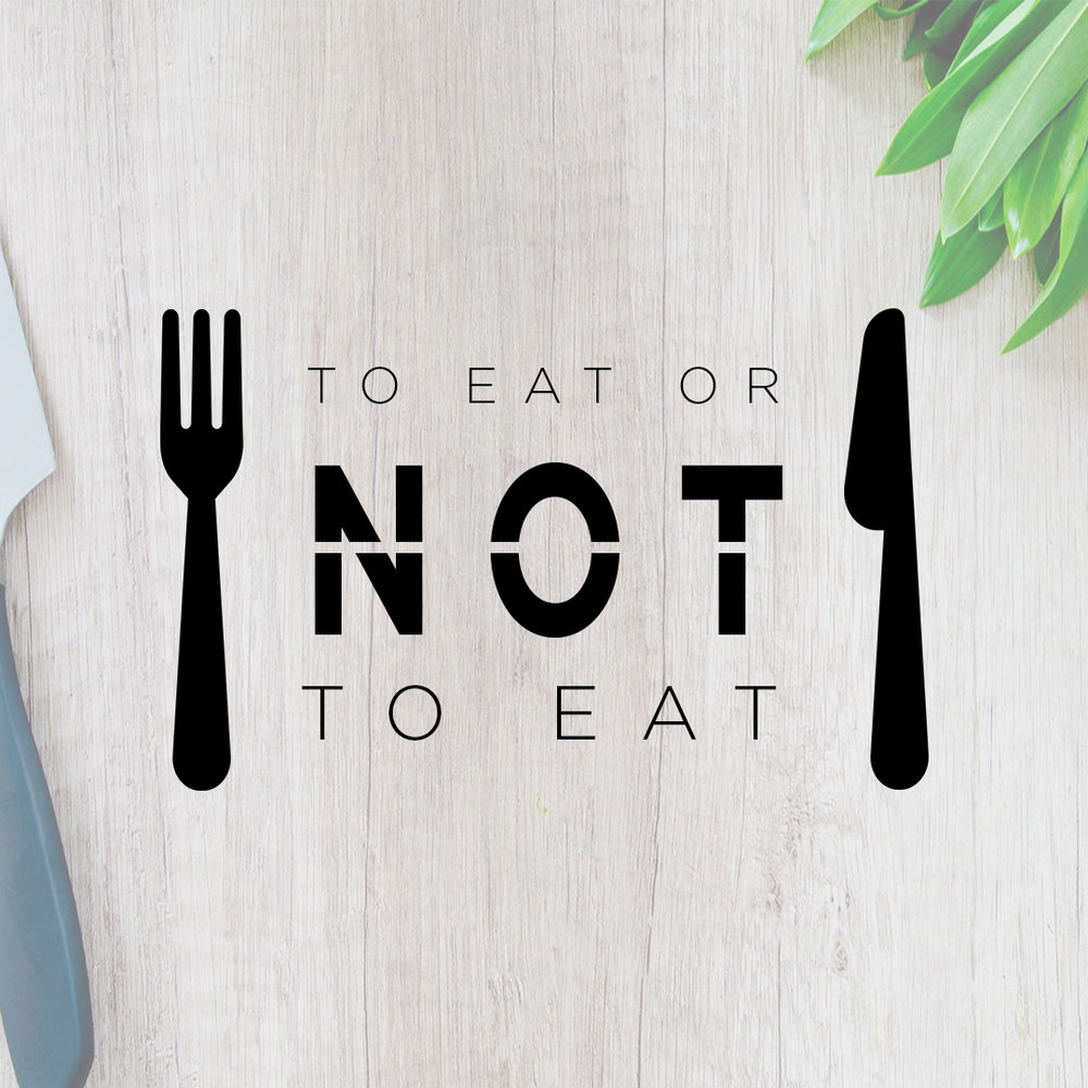 To Eat Or Not To Eat // Part Three