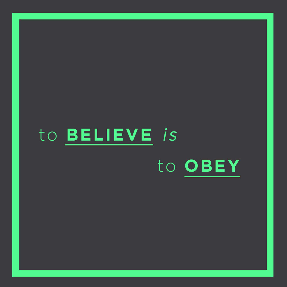 To Believe IS To Obey