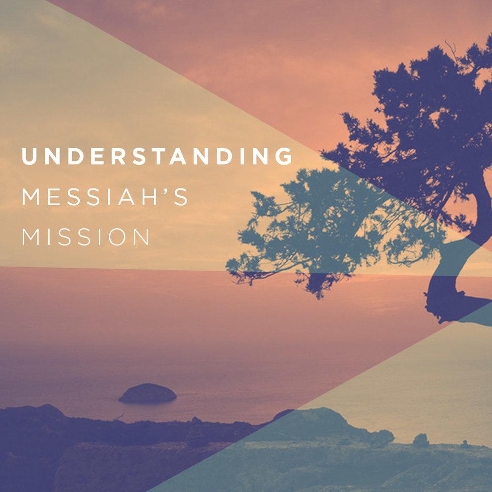 Understanding Messiah's Mission