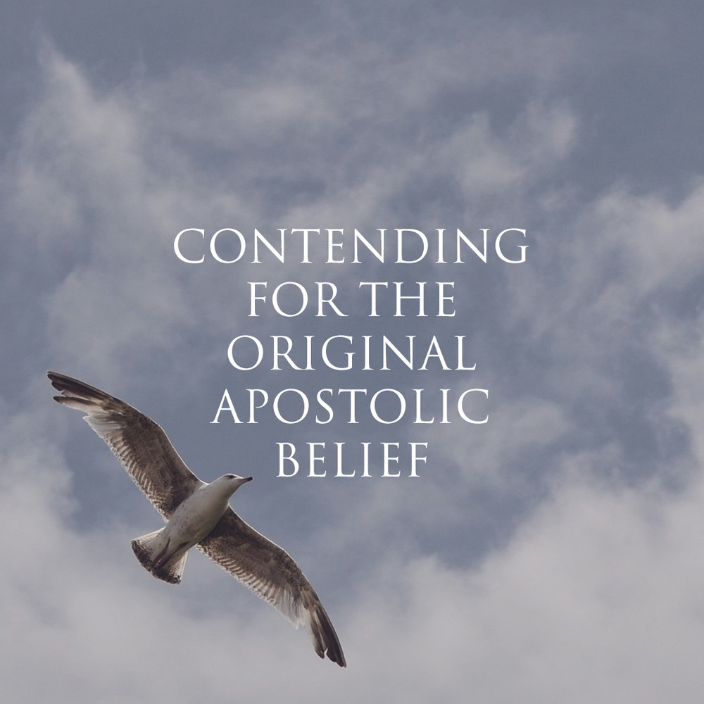 Contending For The Original Apostolic Belief