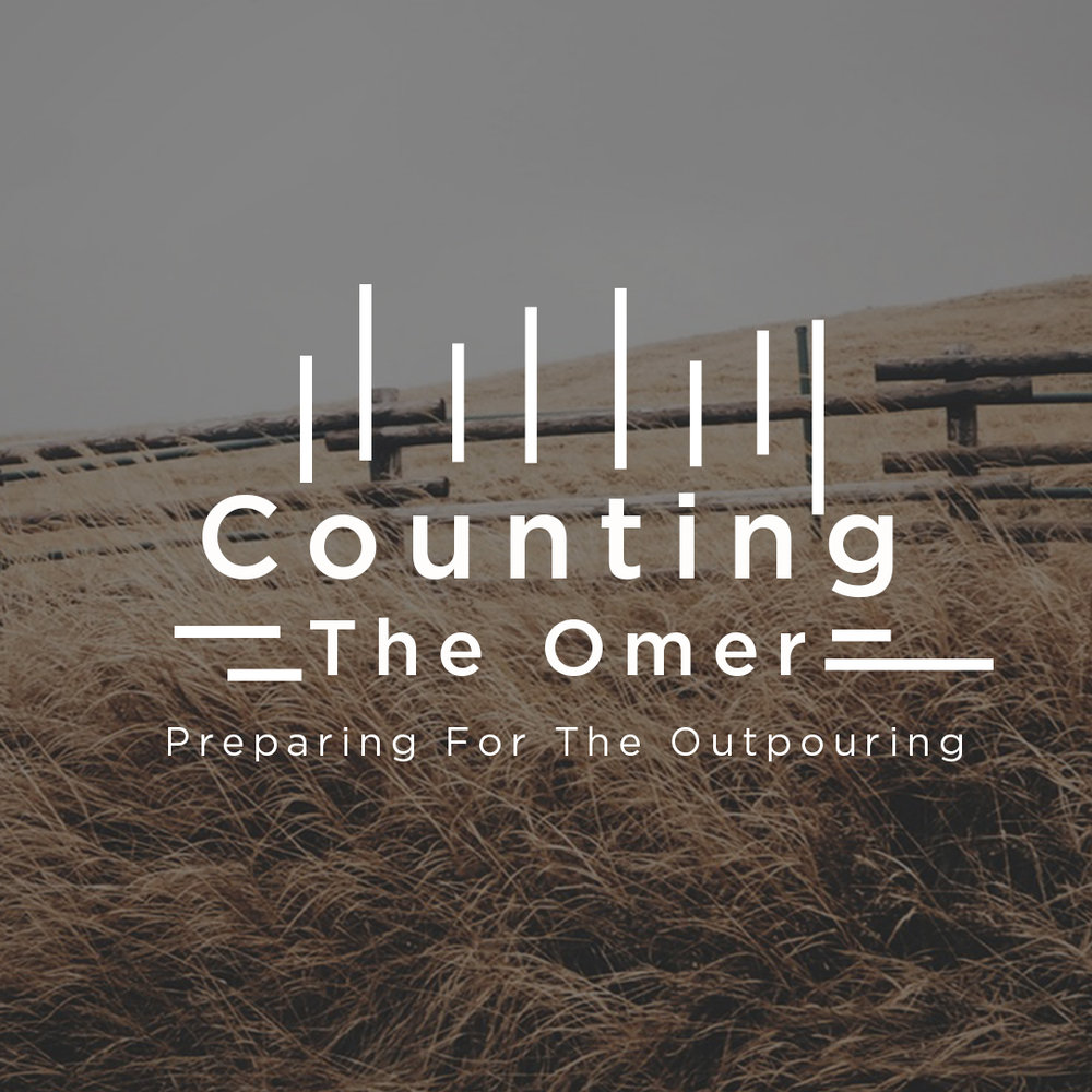 Counting The Omer: Preparing For The Outpouring // Part Three