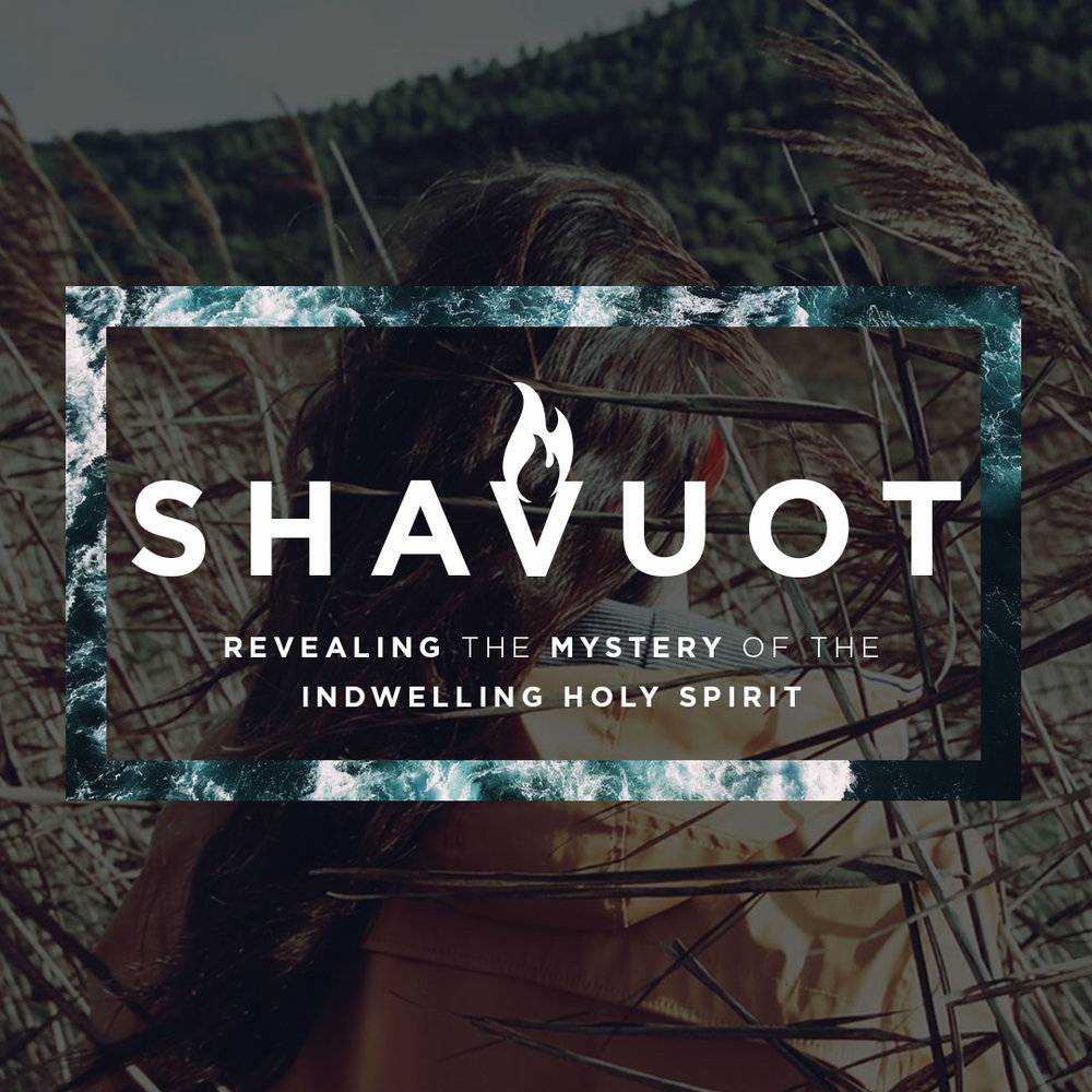 Shavu'ot: Revealing the Mystery of the Indwelling Holy Spirit