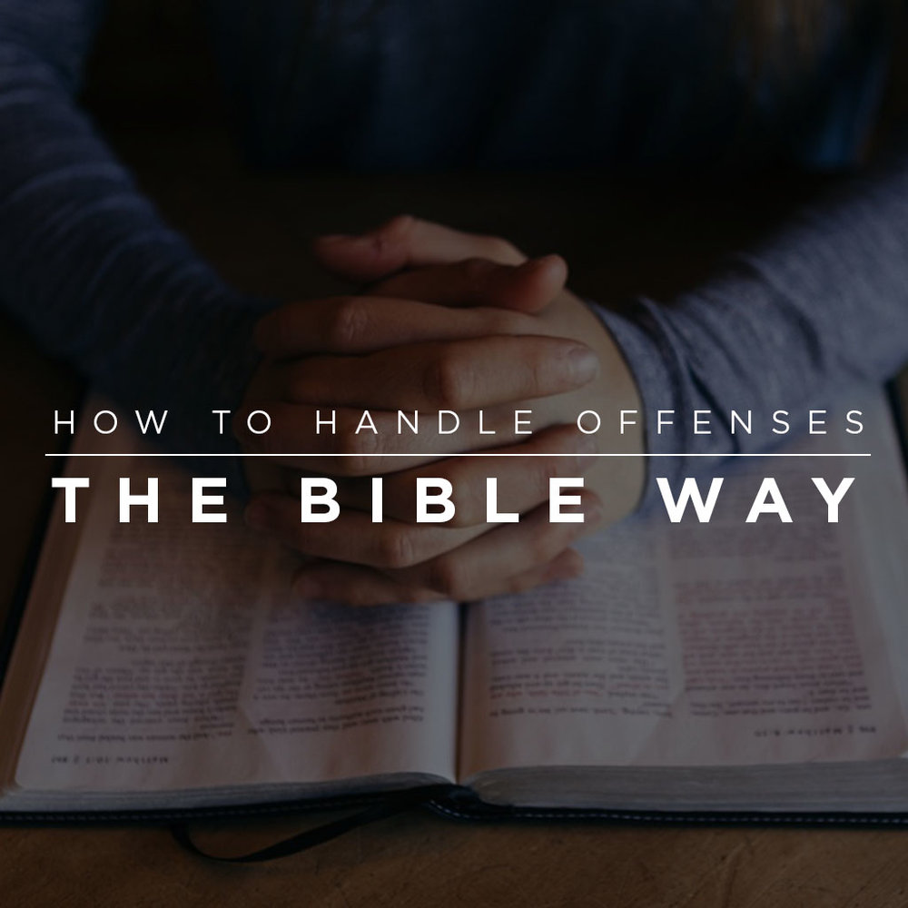 How To Handle Offenses The Bible Way