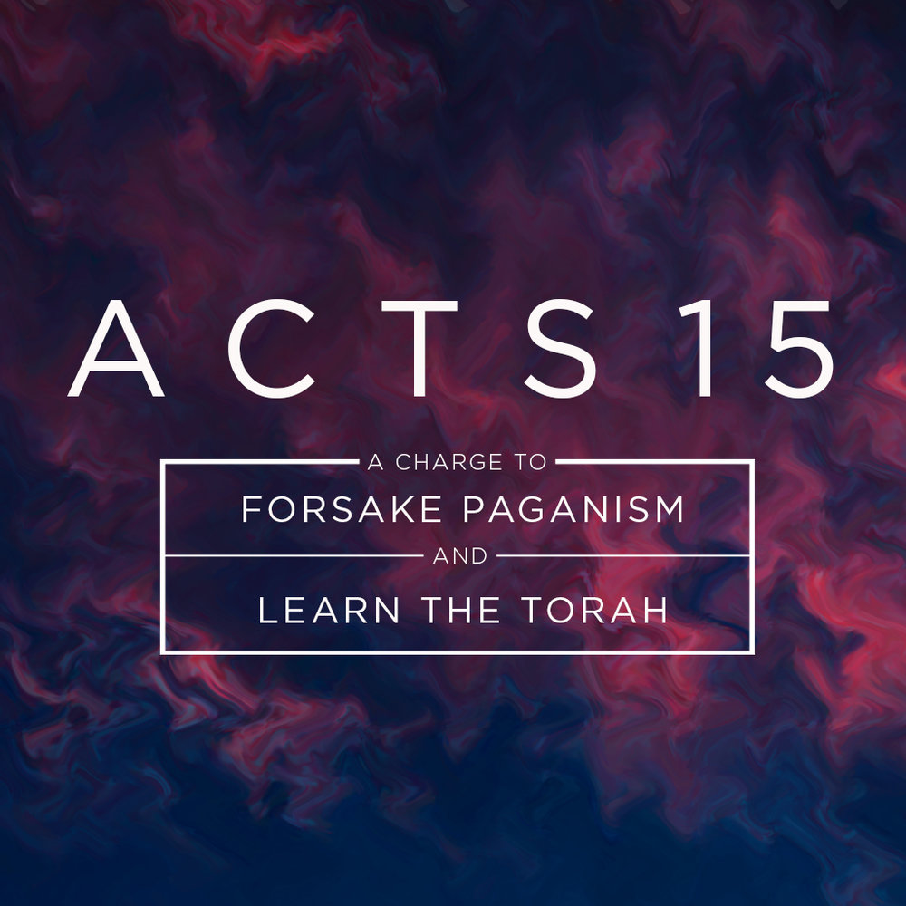 Acts 15, A Charge To Forsake Paganism And Learn The Torah