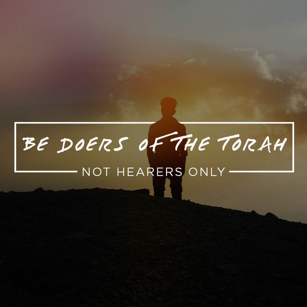 Be Doers Of The Torah, Not Hearers Only