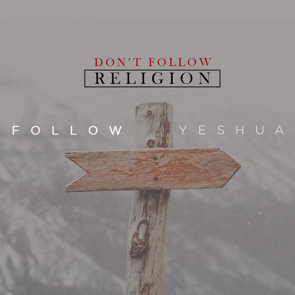 Don't Follow Religion Follow Yeshua // Part Two