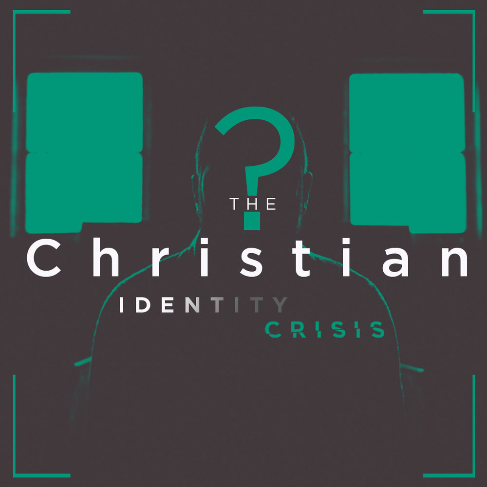 The Christian Identity Crisis // Part Two