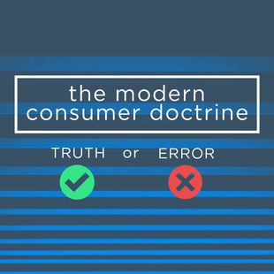 The Modern Consumer Doctrine: Truth or Error